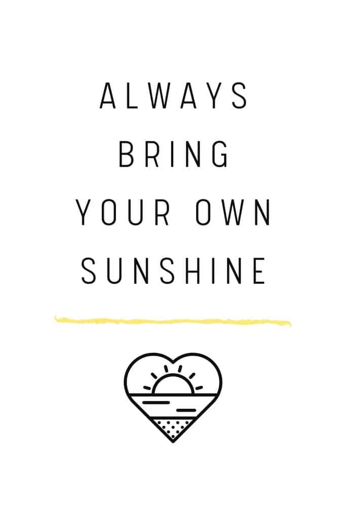 beach sunshine quote -  always bring your own sunshine