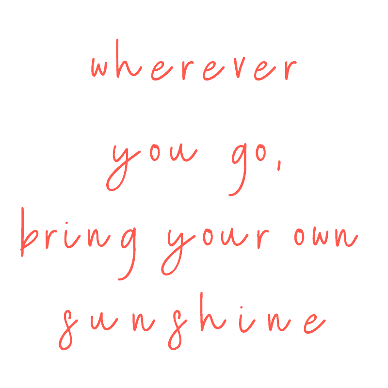 Wherever you go, bring your own sunshine - Best Beach Inspired Quotes