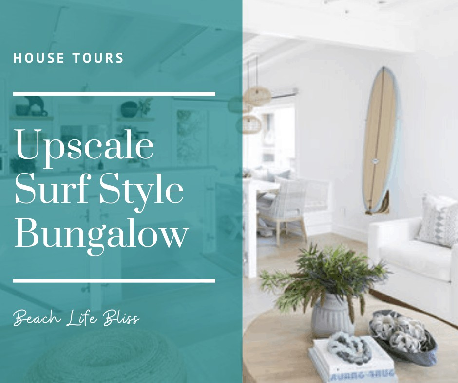 Upscale Surf Style Bungalow - House Tour Design Details