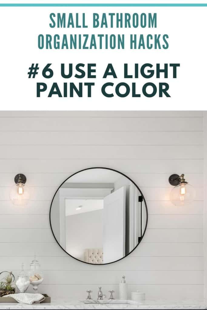 Small Bathroom Organization Ideas -  Use A Light Paint Color