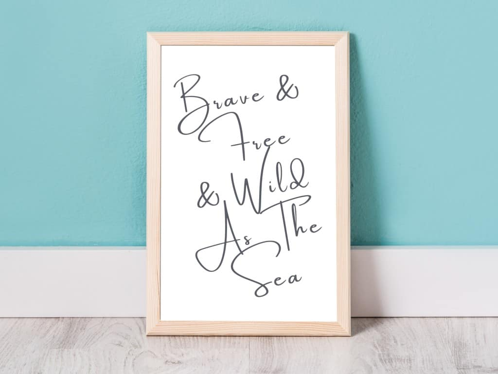 Coastal Beach Quote - Brave and Free and Wild As The Sea - Inspirational Sayings