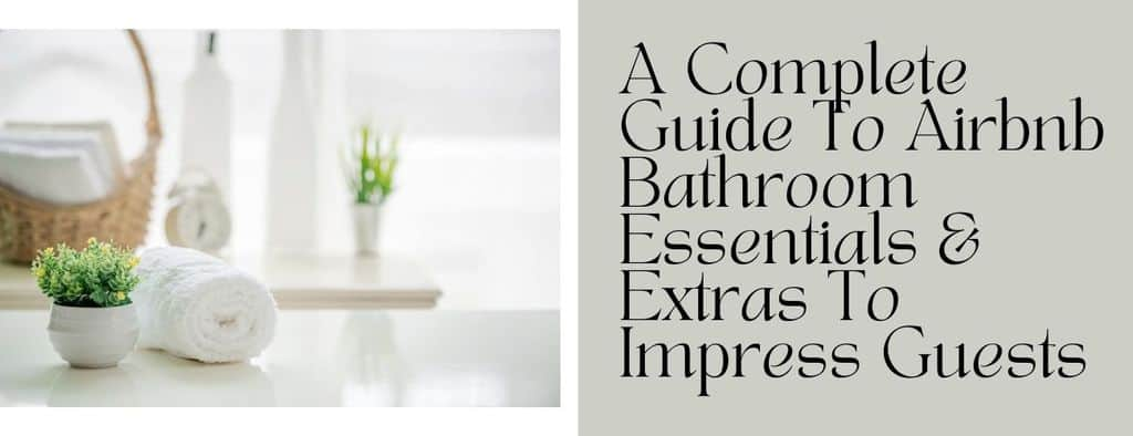 Airbnb Bathroom Guide Essentials To Impress